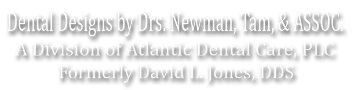 Dental Designs by Drs. Newman, Tam, and Assoc.